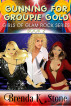 Gunning for Groupie Gold by Brenda K Stone