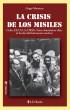 La crisis de los misiles. Cuba, EE.UU., la URSS. Trece dramáticos días al borde del holocausto nuclear by Hugo Montero