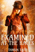Examined at the Races by Tamsin Taite