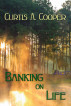 Banking On Life by Curtis A. Cooper