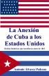 La Anexión de Cuba a los Estados Unidos: Hechos históricos que sucedieron antes de 1861 by Antonio Alvarez Pedroso