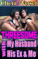 Cheri Verset - Threesome with My Husband, His Ex, and Me (swingers erotica)