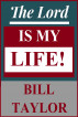 The Lord Is My Life! by Bill Taylor