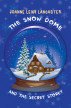 The Snow Dome and the Secret Storey by Joanne Leigh Lancaster
