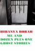 Me and A Dozen Plus One Ghost Stories by Hiranya Borah