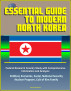 Essential Guide to Modern North Korea: Federal Research Country Study with Comprehensive Information and Analysis - Political, Economic, Social, National Security, Nuclear Program, Cult of Kim Family by Progressive Management