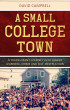 A Small College Town: A Young Man's Journey into Higher Learning, Crime and Self-Destruction by David Campbell
