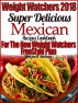 Weight Watchers 2018 Super Delicious Mexican SmartPoints Recipes Cookbook For The New Weight Watchers FreeStyle Plan by Marjorie Mahan