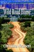 Wild Road Home: Memoir of an Adventuress by Christina Nealson
