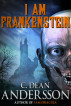 I Am Frankenstein by C. Dean Andersson