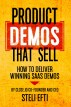 Product Demos That Sell: How to Deliver Winning SaaS Demos by Steli Efti