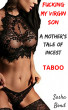 Fucking my Virgin Son (A Mother's Tale of Incest) * TABOO * by Sasha Bond