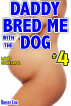 Daddy Bred Me with the Dog - Mind Control #4 by Krissy Cox