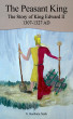 The Peasant King....the Story of King Edward II, 1307-1327 AD by N. Beetham Stark