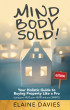 Mind, Body, Sold! Your Holistic Guide to Buying Property Like a Pro - Using Your HEAD, Your HEART and YOUR SMARTS by Elaine Davies