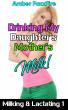 Milking & Lactating 1: Drinking My Daughter's Mother's Milk by Amber FoxxFire