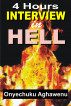 4 Hours Interview In Hell by Onyechuku Aghawenu Ph.D