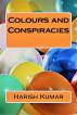 Colours and Conspiracies by Harish Kumar