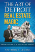 The Art of Detroit Real Estate Magic - Learn How To Get Banks To Pay You To Buy Their Properties by Anthony Legins