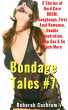 Bondage Tales #7: 5 Stories of Hard Core BDSM, Gangbangs, First Anal Romance, Double Penetration, Sleep Sex & So Much More by Deborah Cockram
