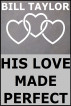 His Love Made Perfect by Bill Taylor