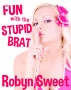 Fun with the Stupid Brat by Robyn Sweet