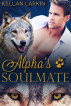 Alpha's Soulmate (Alphas' Fated Mates #1) by kellanlarkin
