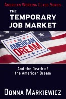 The Temporary Job Market: And the Death of the American Dream