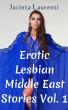 Erotic Lesbian Middle East Stories Vol. 1 by Jacinta Laurenti