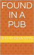 Found In a Pub by David Shanahan
