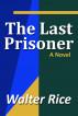 The Last Prisoner by Walter Rice