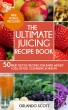 The Ultimate Juicing Recipe Book by Ashley Sun