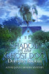Shadow of the Ghost Dog by Dorothy Bodoin