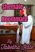 Shemale Roommate by Tabetha Kate