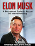 Elon Musk: A Biography of Business, Success and Entrepreneurship (Tesla, SpaceX, Billionaire) by My Ebook Publishing House
