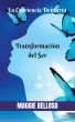 La Transformación del Ser. El Despertar de la Conciencia by Maggie Belloso
