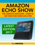 Amazon Echo Show - The Complete User Guide: Learn to Use Your Echo Show Like A Pro by CJ Andersen