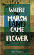 Where The Marshland Came To Flower by KUBOA