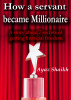 How a servant became millionaire?: A story about 7 secrets of getting financial freedom by Gazala Parveen, Jr