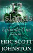 12 Islands: Episode One: Get the Girl by Eric Scott Johnston