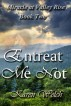 Entreat Me Not--Miracle at Valley Rise Book 2 by Karen Welch