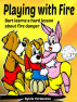 Playing with Fire: Bart learns a hard lesson about fire danger. Illustrated children's book by Sylvia Yordanova