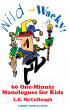 Wild and Wacky: 60 One-Minute Monologues for Kids by L. E. McCullough