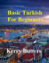 Basic Turkish For Beginners. by Kerry Butters