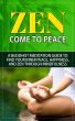 Zen - Come to Peace - A Buddhist Meditation Guide to Find Your Inner Peace, Happiness, and Zen through Mindfulness by jon son, Sr