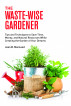 The Waste-Wise Gardener: Tips and Techniques to Save Time, Money, and Natural Resources While Creating the Garden of Your Dreams by Jean B. MacLeod