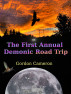 The First Annual Demonic Road Trip by Gordon Cameron