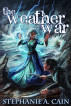 The Weather War by Stephanie A. Cain