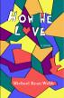 How We Love: A Novel by Michael Ryan Webb