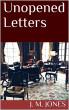 Unopened Letters by J. M. Jones
